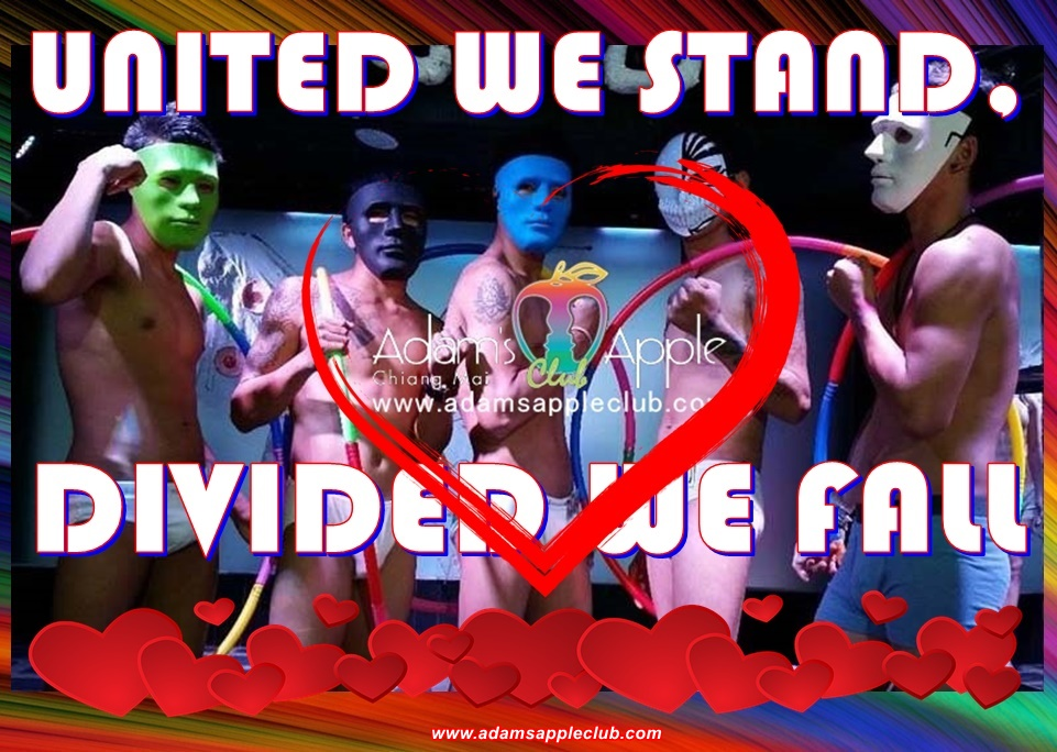 UNITED WE STAND, DIVIDED WE FALL Adams Apple Club Chiang Mai Adult Entertainment Go-Go Bar Host Club Gay Bar Ladyboy Caberet Liveshows